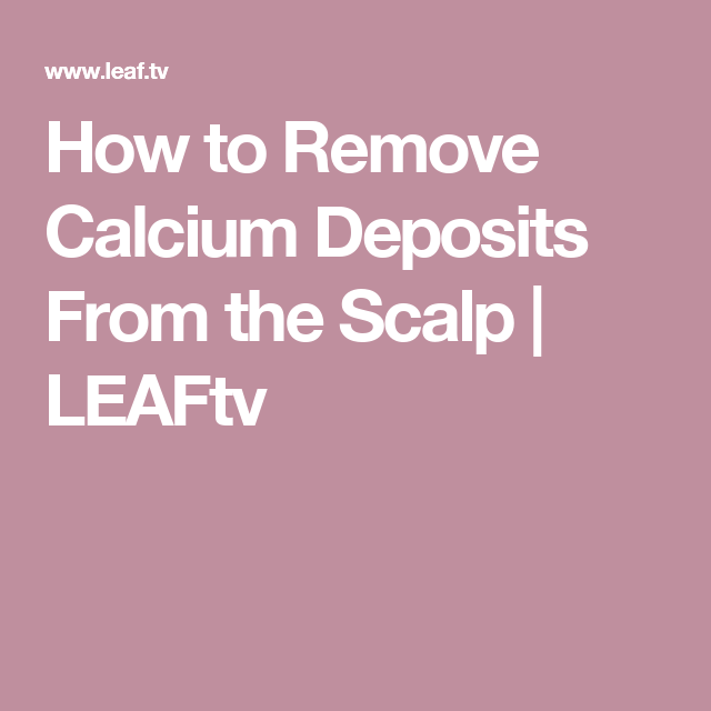 How to Remove Calcium Deposits From the Scalp | Health in