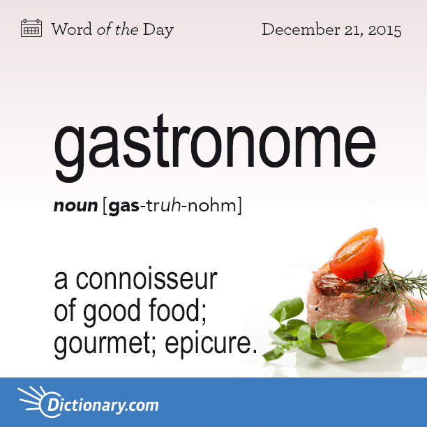 Awesome Dictionary.comu0027s Word Of The Day   Gastronome   A Connoisseur Of Good Food;