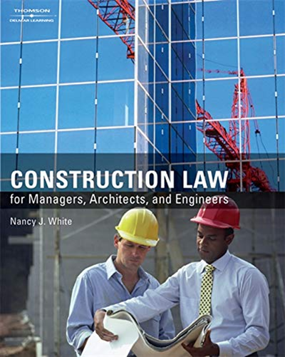 2007 Construction Law For Managers Architects And Engineers By Nancy J White Cengage Learning Cengage