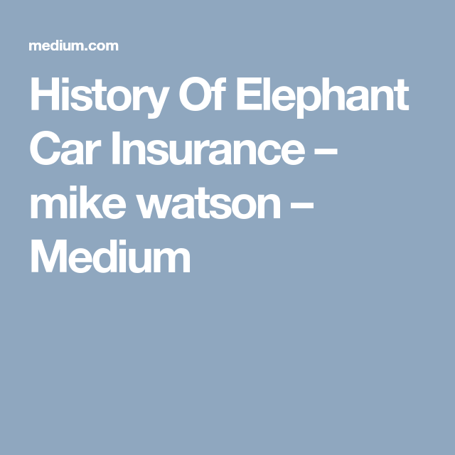 Elephant Auto Insurance Quote Prepossessing History Of Elephant Car Insurance  Elephant Car Insurance And Car