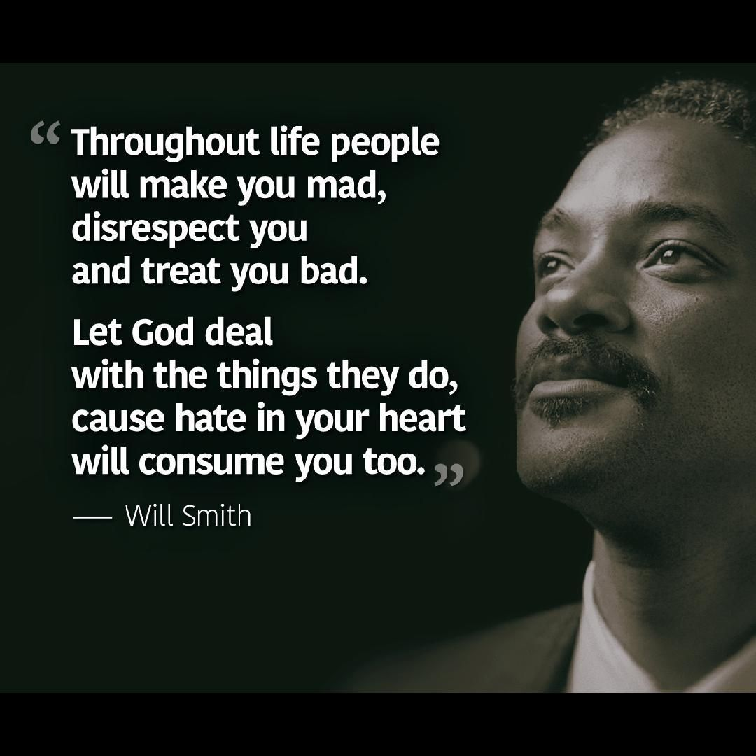 Will Smith Love Quotes Throughout Life People Will Make You Mad Disrespect You And Treat