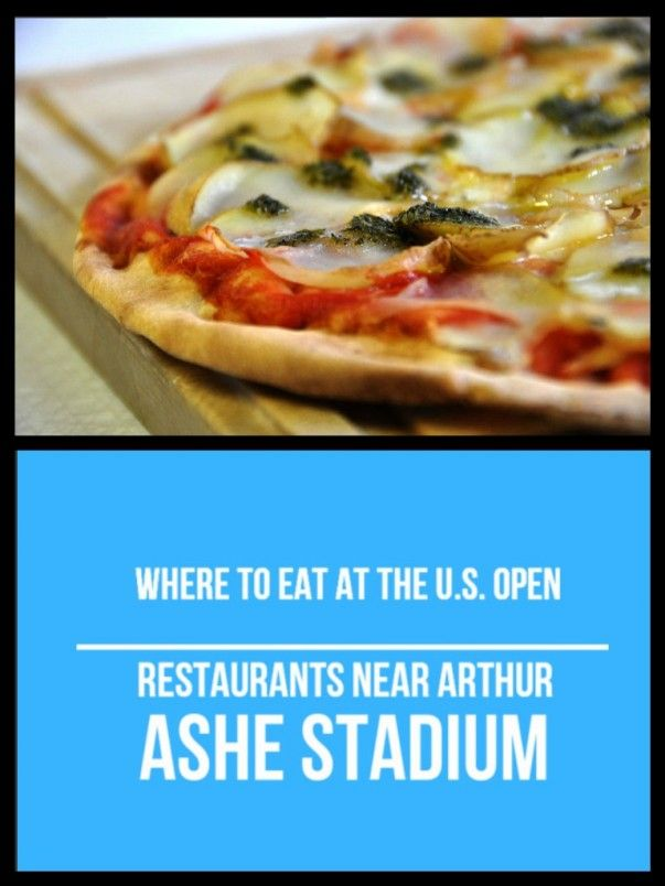 Where To Eat At The U S Open Restaurants Near Arthur Ashe Stadium