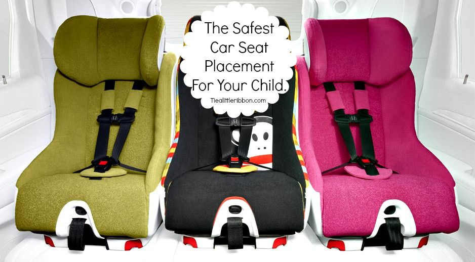 The Safest Car Seat Placement Within Your For All Combinations Of Infants And Toddlers