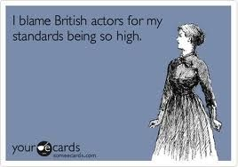 Seriously! There is a fabulous crop of British actors who are getting fabulous roles and a lot of recognition: Benedict Cumberbatch, Tom Hiddleston,  Harry Lloyd, Matt Smith,  just to name a few.