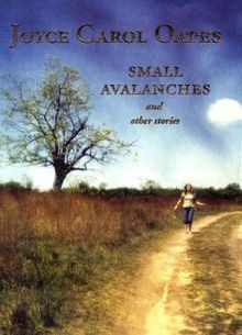 Small Avalanches is a collection of YA short stories by Oates.