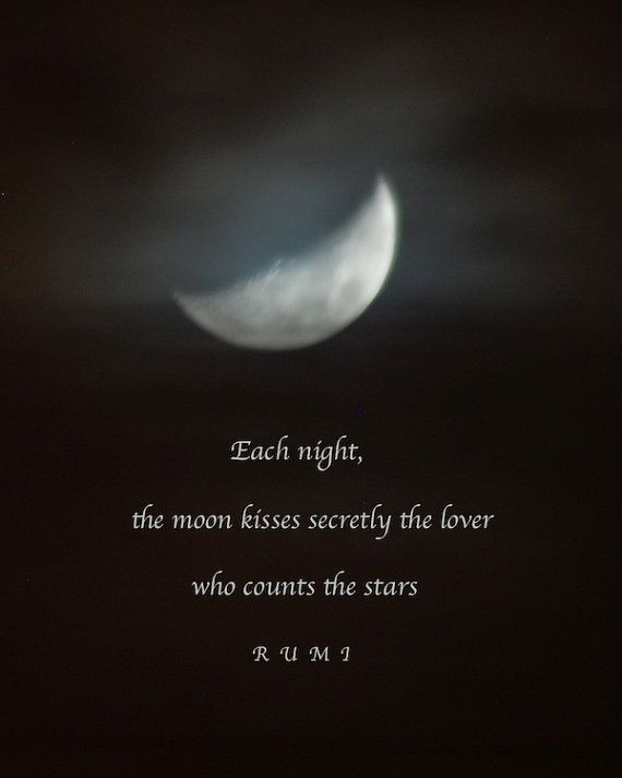 Each night the moon kisses, Rumi quote, Moon quotation, photo quote