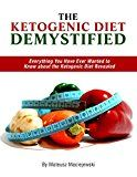 Free Kindle Book -   The Ketogenic Diet Demystified - Everything You Have Ever Wanted to Know about the Ketogenic Diet Revealed