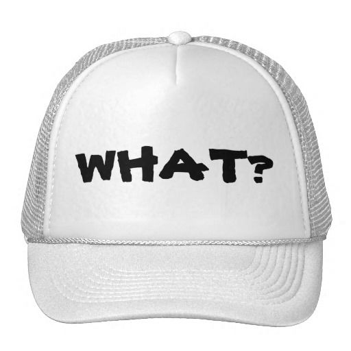 What are you looking at? What? What!? Trucker Hat Simple but fun design. Available in different hat colors.