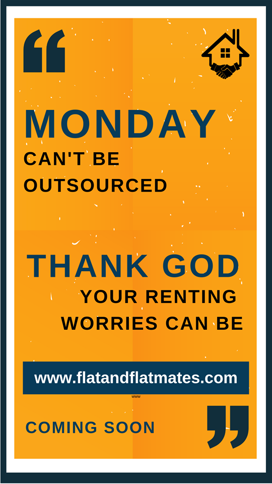 Mondays can't be outsourced  Thank God, your renting worries