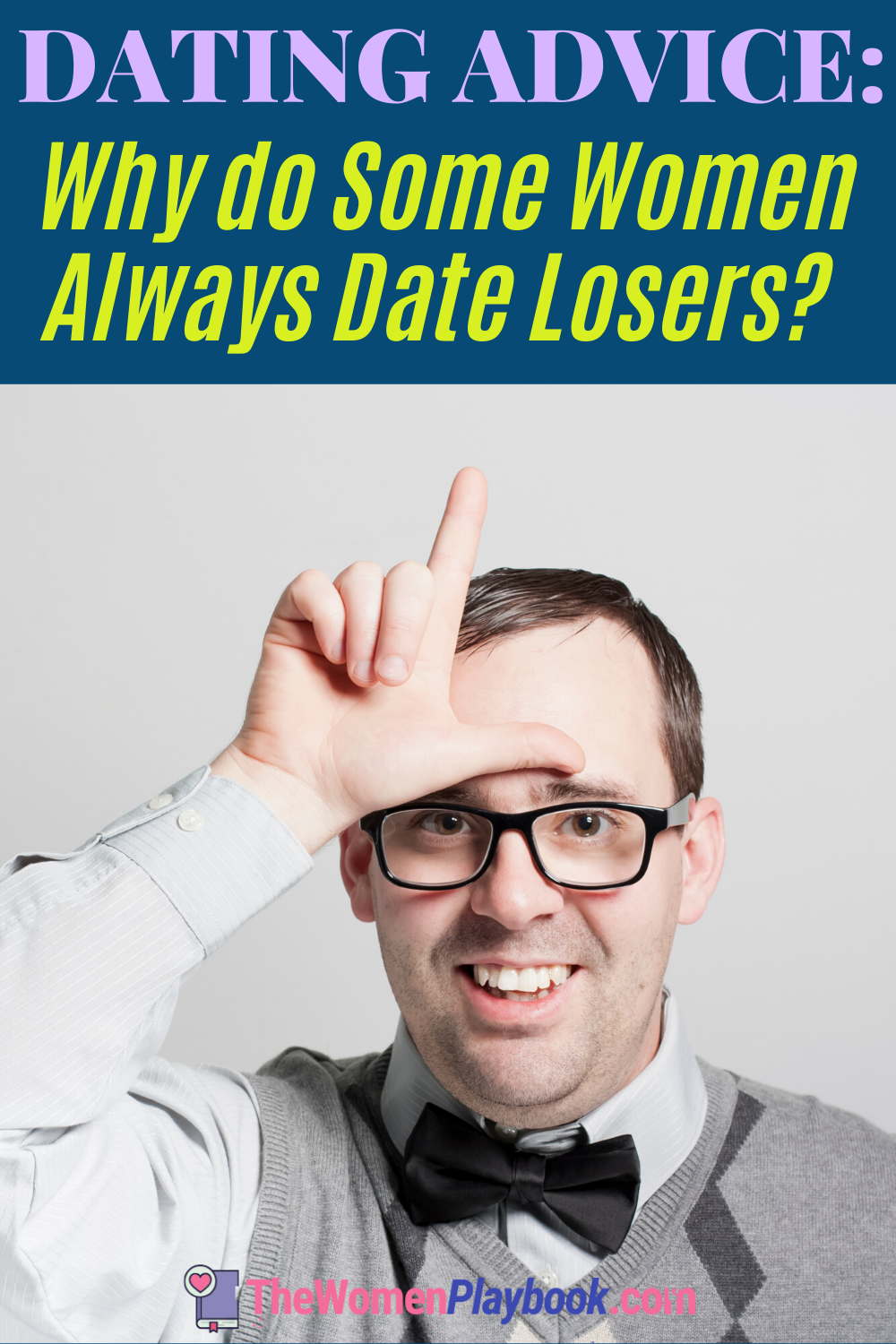 Dating advice for Women: Learn why some women always date