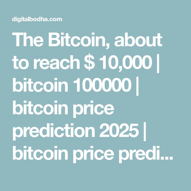 The Bitcoin, about to reach $ 10,000 | bitcoin 100000 | bitcoin