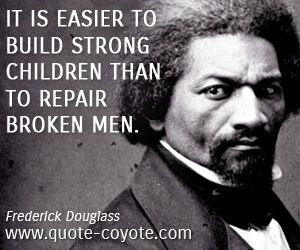 Frederick Douglass Quotes Men Quotes  Frederickdouglass  It Is Easier To Build Strong