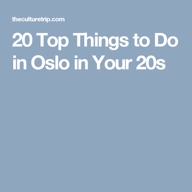 20 Top Things to Do in Oslo in Your 20s