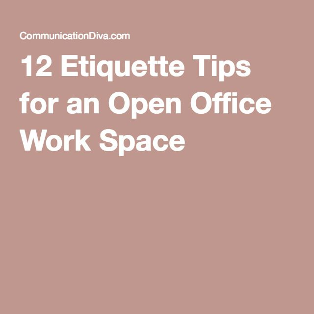 12 Etiquette Tips For An Open Office Work Space Open Office