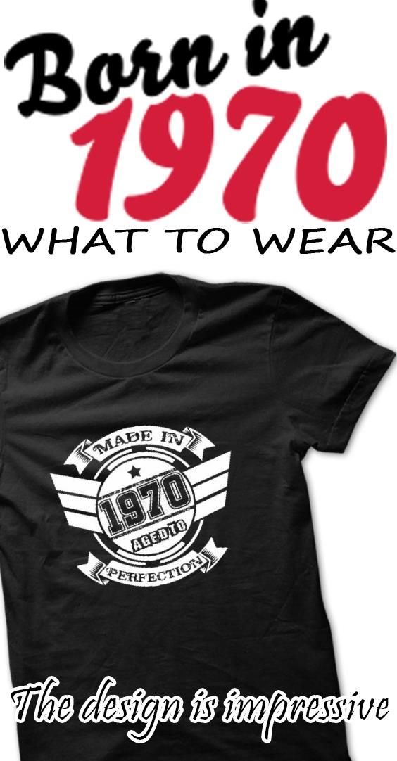 If You was Born In 1970,This T-shirt For You.