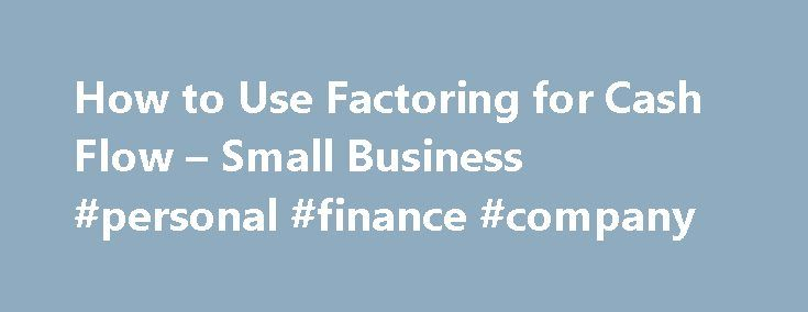 How to Use Factoring for Cash Flow \u2013 Small Business #personal