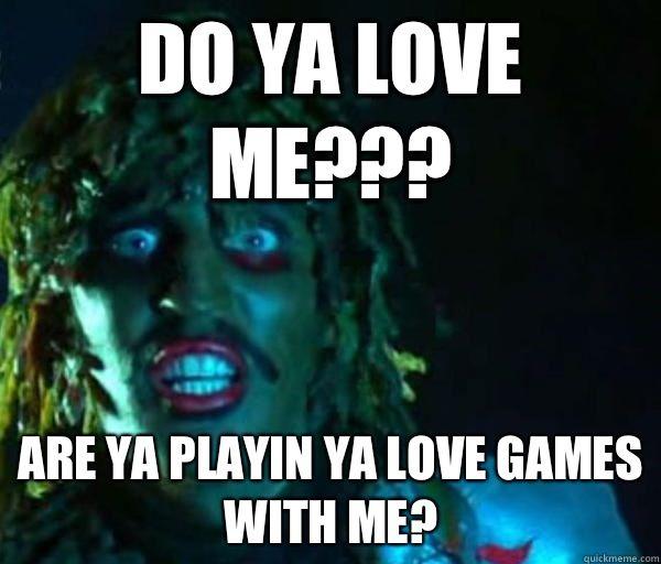 Do Ya Love Me Are Ya Playin Ya Love Games With Me Old Gregg Old Gregg Meme The Mighty Boosh