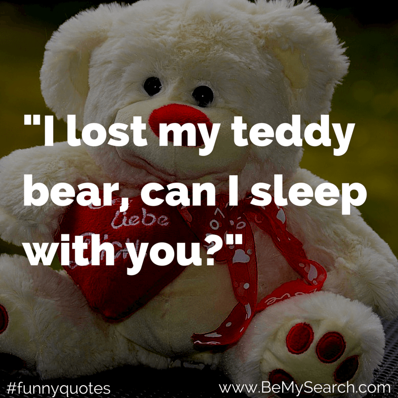 I Lost My Teddy Bear Can I Sleep With You Funny Quotes Funny