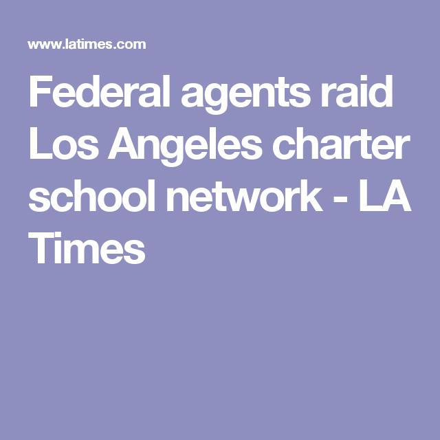 Federal agents raid Los Angeles charter school network - LA Times