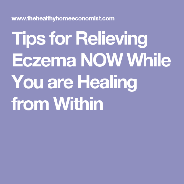 Tips for Relieving Eczema NOW While You are Healing from Within
