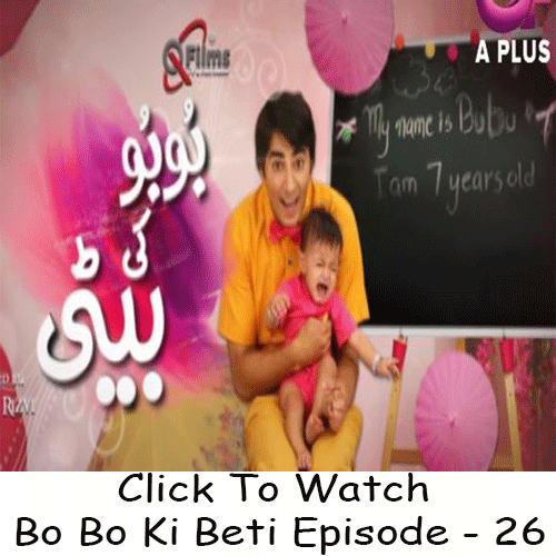 Watch Aplus new drama Bo Bo Ki Beti Episode 26 in HD Quality. Watch all latest and previous episodes of drama Bo Bo Ki Beti and other Aplus Dramas online.
