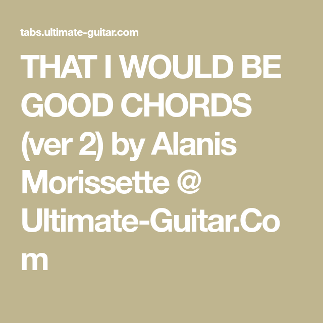 That I Would Be Good Chords Ver 2 By Alanis Morissette Ultimate