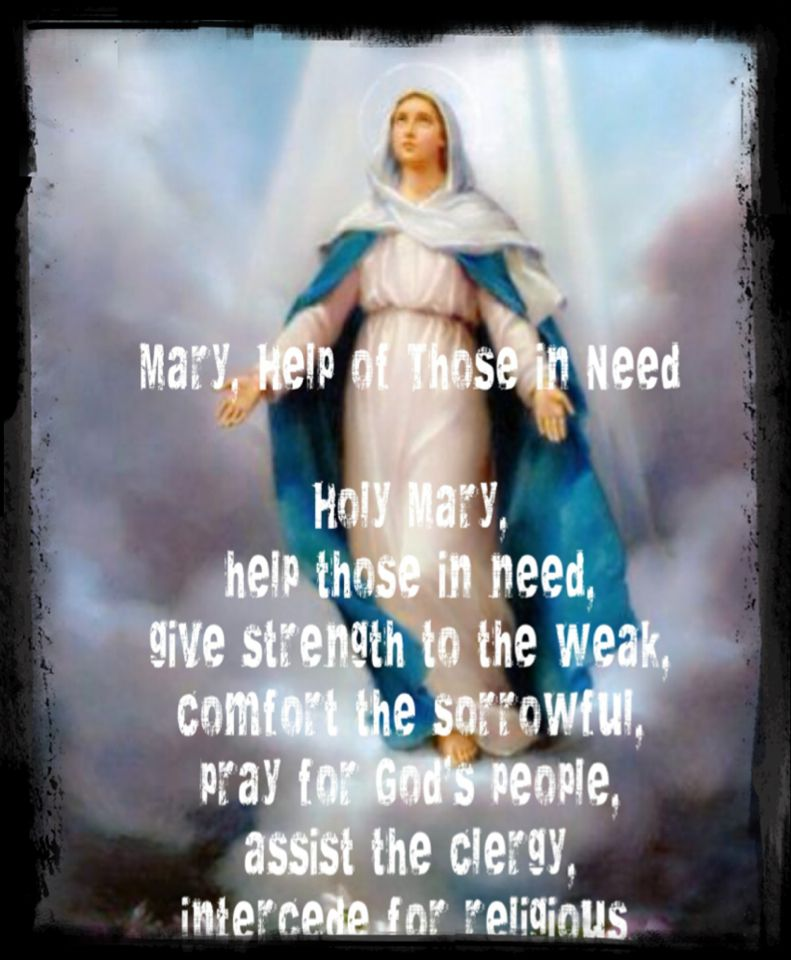 Holy Mary Help Those In Need Give Strength To The Weak Comfort