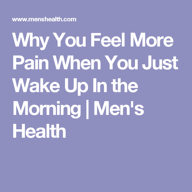 Why You Feel More Pain When You Just Wake Up In the Morning | Men's Health