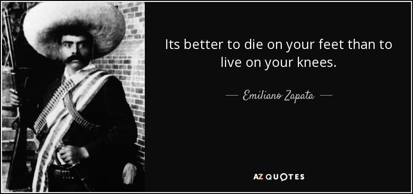 Die On Your Feet Than Live On Your Knees Emiliano Zapata Be