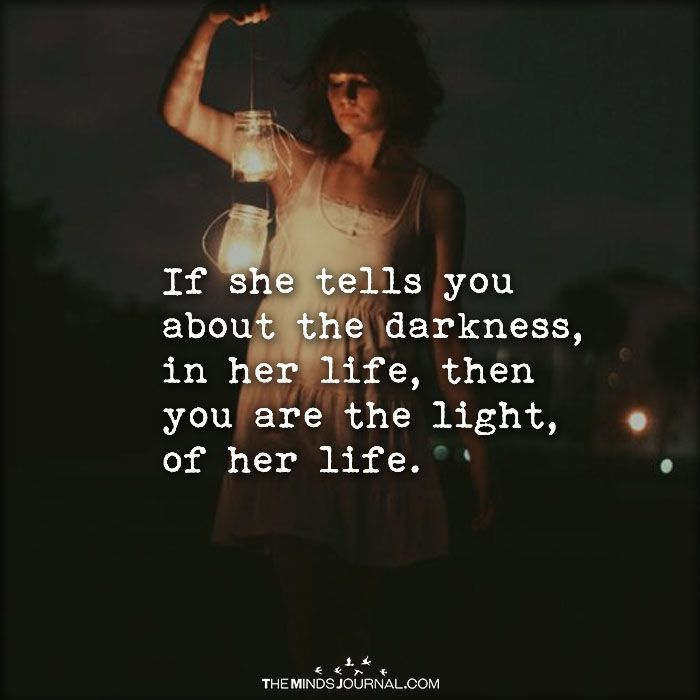 If She Tells You About The Darkness In Her Life Love And