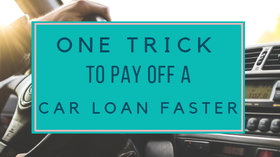 One Trick To Pay Off A Car Loan Faster The Financially Free Life Paying Off Car Loan Loan Payoff Car Loans