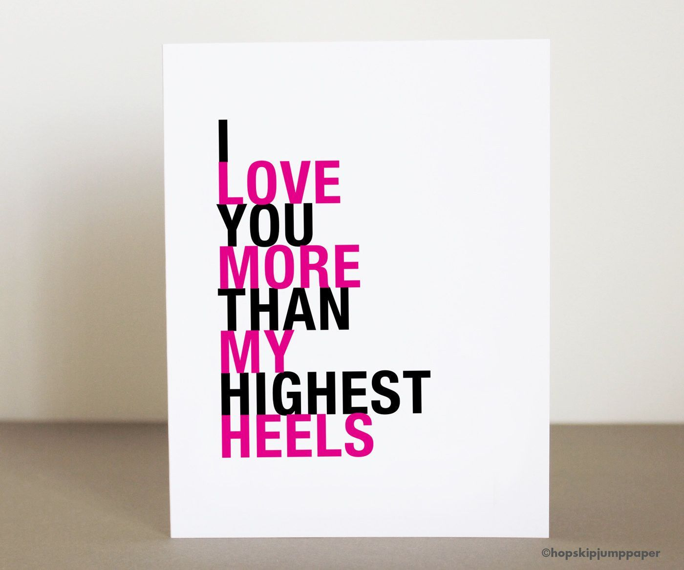 I Love You More Than Funny Quotes I Love You More Than My Highest Heels Greeting Card  High Heel