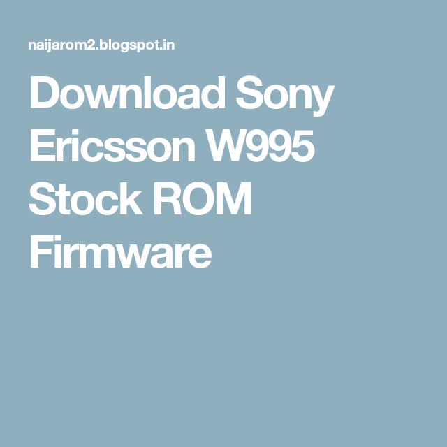 Download Sony Ericsson W995 Stock ROM Firmware | Flash File