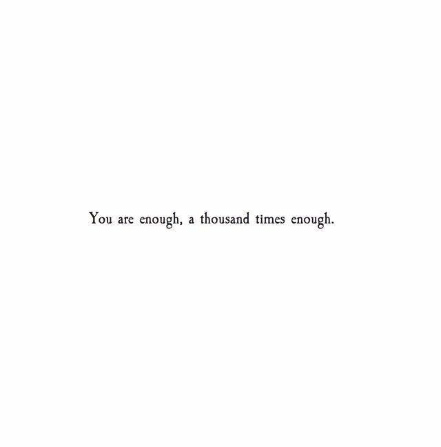 You are enough, a thousand times enough. #inspirationalquote