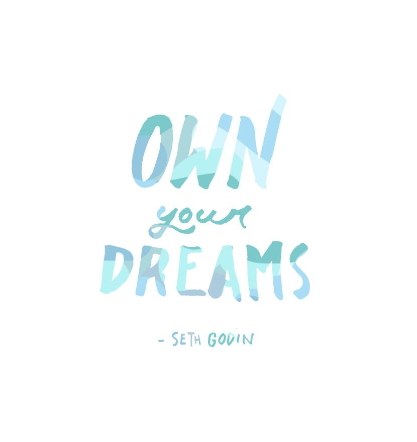 Own your dreams. – Seth Godin thedailyquotes.com
