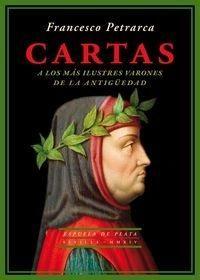 Cartas a los más ilustres varones de la Antigüedad / Petarca ; introducción, traducción y notas de Andrés Ortega Garrido ; prólogo de Ángel Gómez Moreno http://fama.us.es/record=b2601419~S5*spi