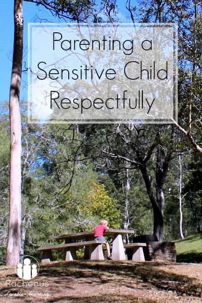 Parenting a Sensitive Child Respectfully | Racheous - Lovable Learning