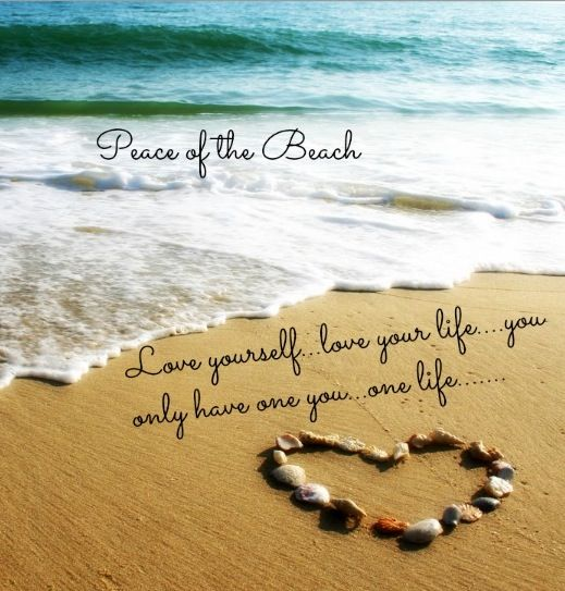 Love Yourself And Life Quote Via Peace Of The Beach On Facebook At