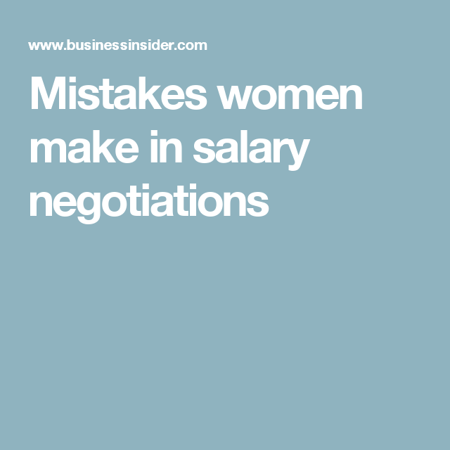 Mistakes women make in salary negotiations