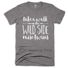 Take a walk on the wild side....raise twins! Moms of twins can show their appreciation for for life on the wildside with this fun shirt!