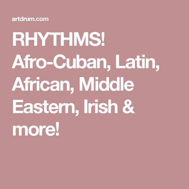 RHYTHMS! Afro-Cuban, Latin, African, Middle Eastern, Irish & more!