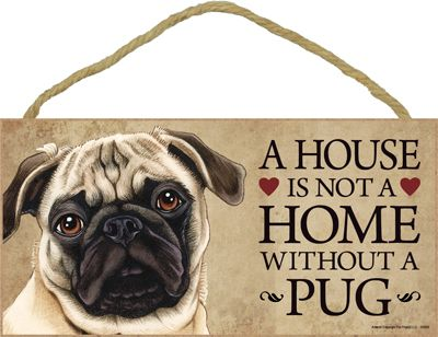 A House Is Not A Home Without A Pug Fawn Wood Sign A House Is