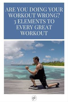 Are You Doing Your Workout Wrong? 3 Elements to Every Great Workout Routine |