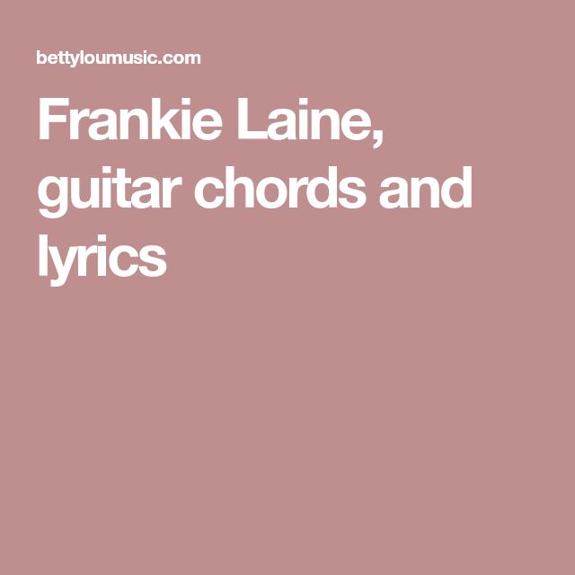 Frankie Laine, guitar chords and lyrics | Cançons | Pinterest ...
