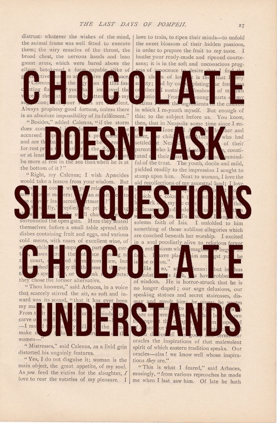 Chocolate doesn't ask silly questions. | Aufmunterung | Gute