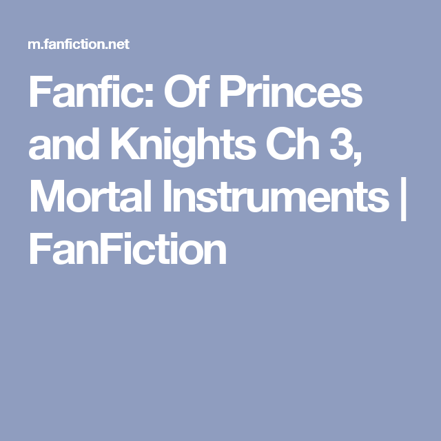 Fanfic: Of Princes and Knights Ch 3, Mortal Instruments | FanFiction