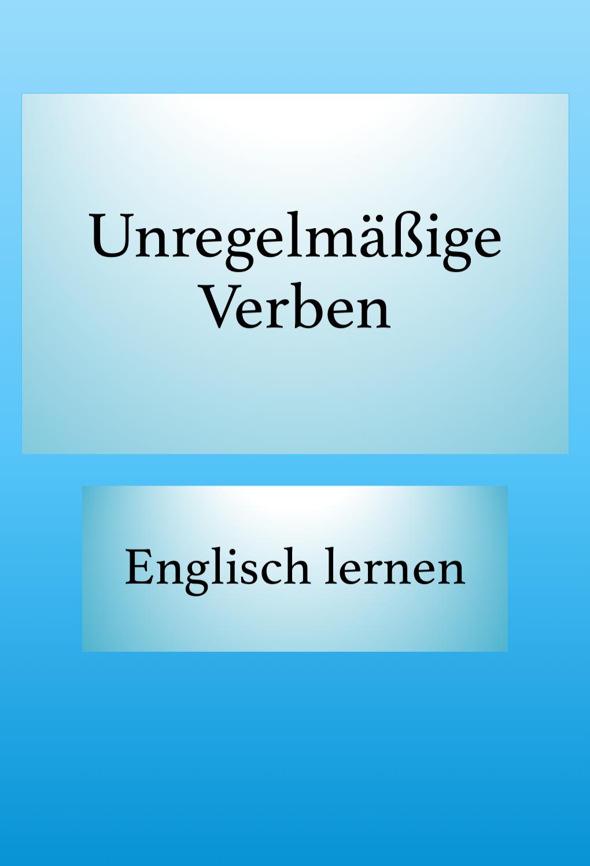Unregelmassige Englische Verben Pdf Liste Drucken Englisch Lernen Englisch Lernen Grammatik Lernen