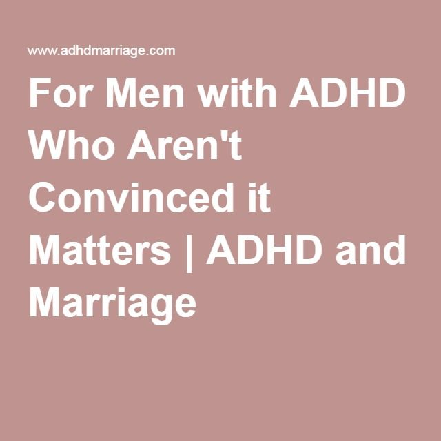 For Men with ADHD Who Aren't Convinced it Matters   ADHD and Marriage