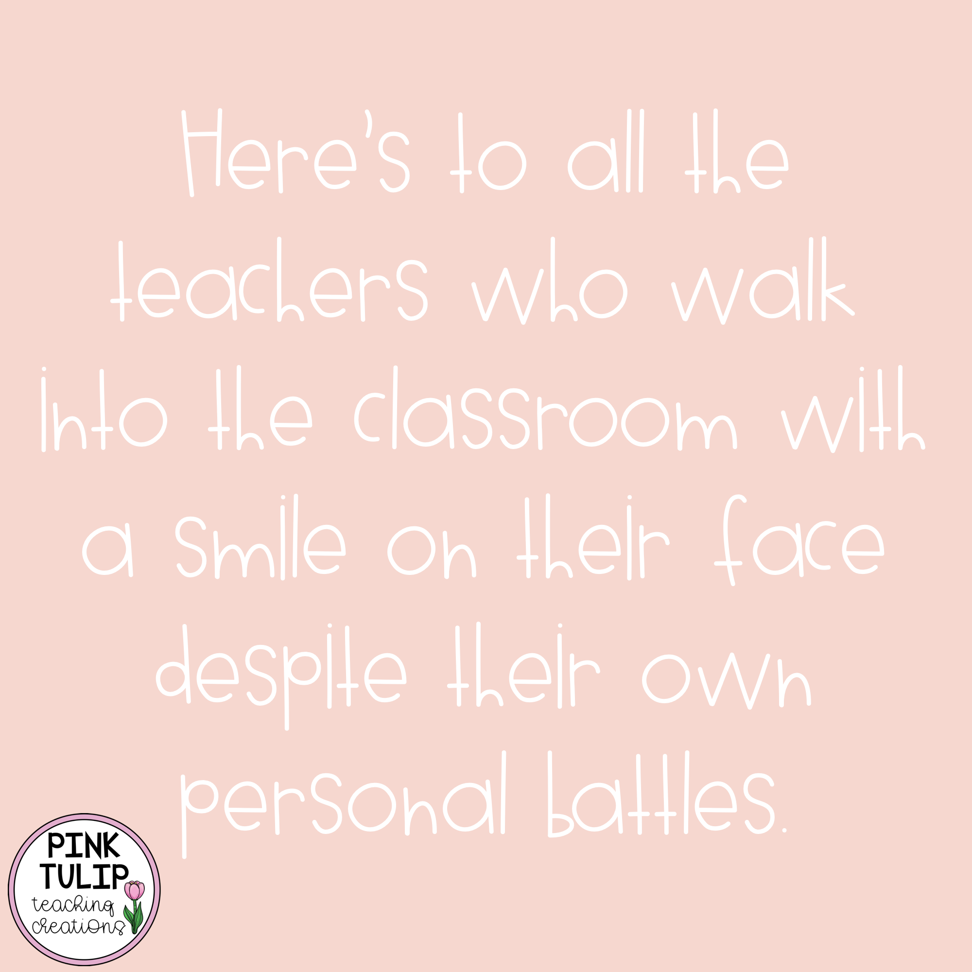 Here S To All The Teachers Who Walk Into The Classroom