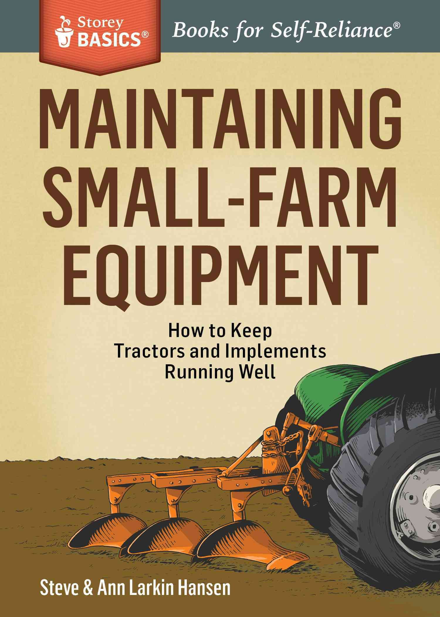 Maintaining Small Farm Equipment How To Keep Tractors And